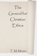 The Ground for Christian Ethics